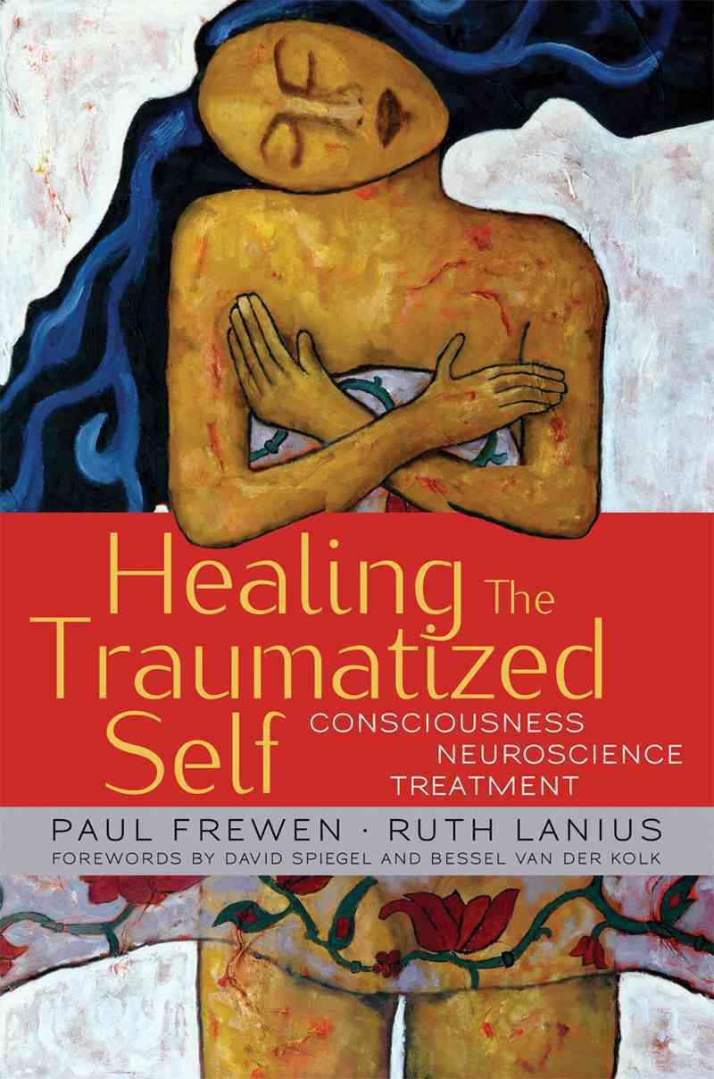 Healing the Traumatized Self By Lanius, Ruth/ Frewen, Paul