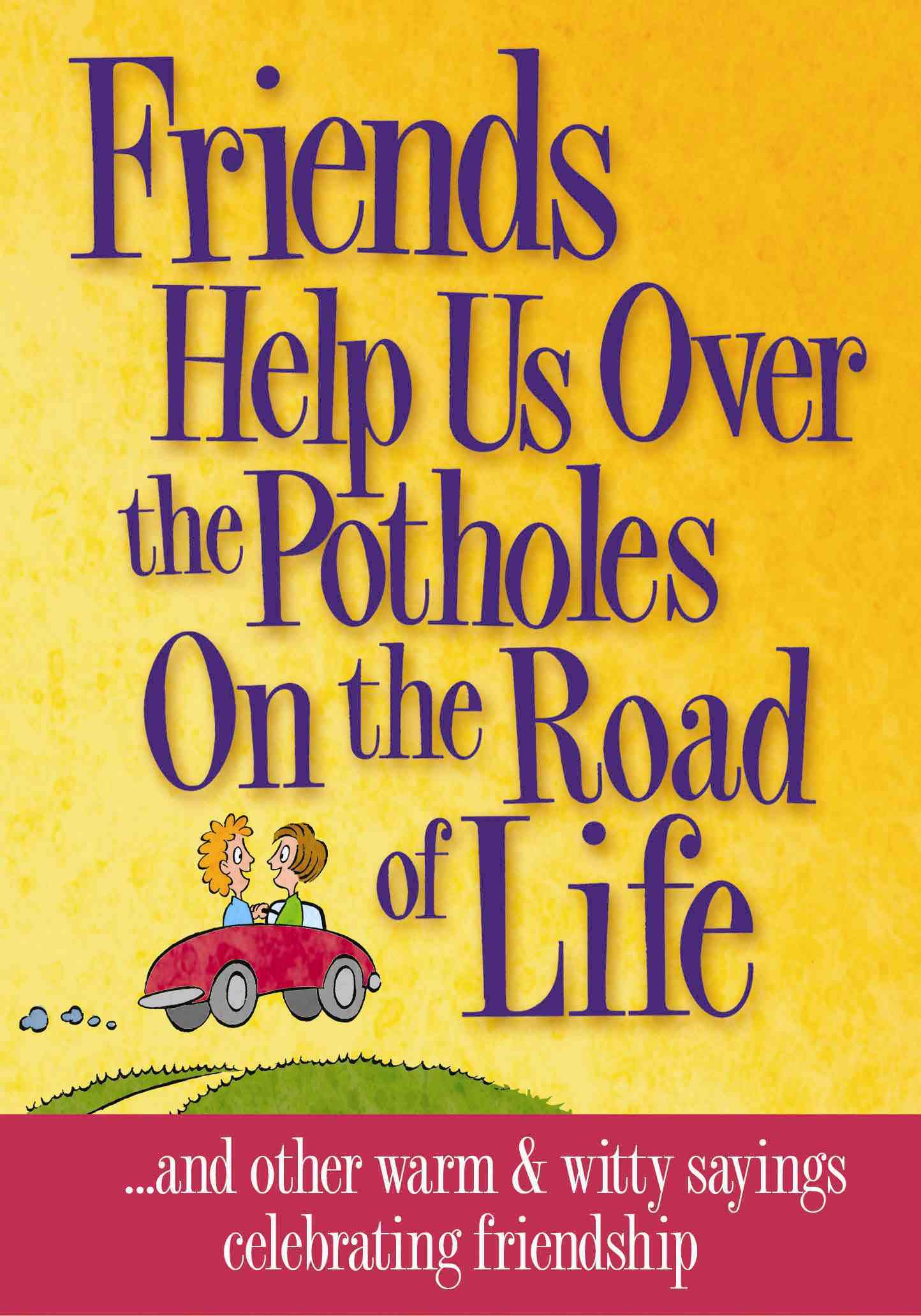 Friends Help Us over the Potholes on the Road of Life By Product Concept Mfg., Inc. (COR)